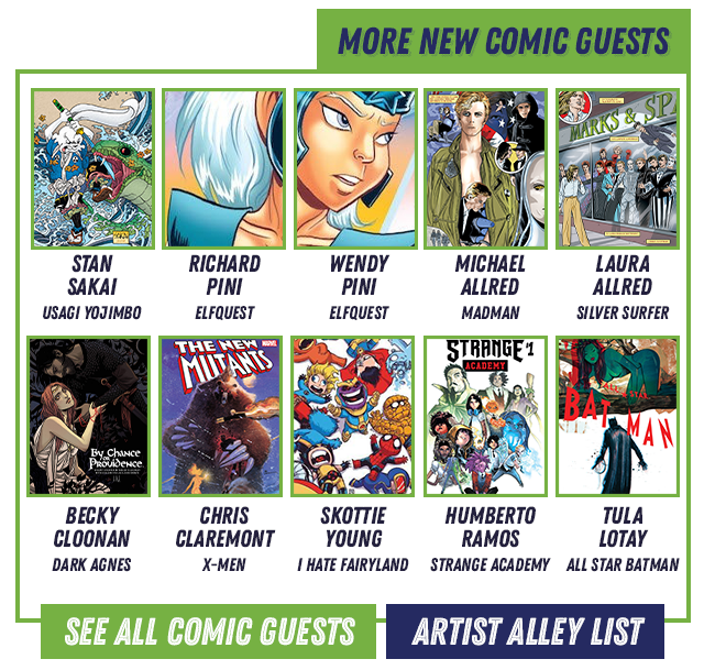 More New comic Guests. Stan sakai, richard pini, wendy pini, michael allread laura allread becky cloonan chris claremont skottie young humberto ramos tula lotay See all comic guets artist alley list